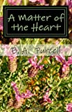 A Matter of the Heart, B. Purcell, 1481913999