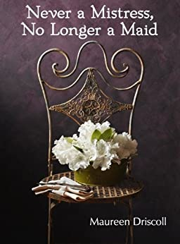 Never a Mistress, No Longer a Maid (Kellington Book 1) by [Driscoll, Maureen]