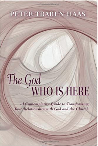 The God Who is Here: A Contemplative Guide to Transforming Your Relationship with God and the Church