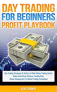 Day Trading Profit Playbook: Day Trading Strategies & Tactics to Make Money Trading Stocks  Understand Setup Patterns, Candlesticks,  Money Management, ... (Trading Profit Playbook Series 1)