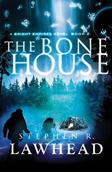 The Bone House (Bright Empires Book 2) by [Lawhead, Stephen]