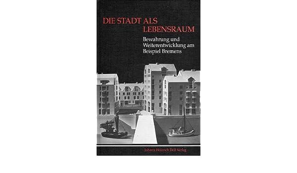 Die Stadt als Lebensraum: Bewahrung und Weiterentwicklung am ...