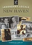 Legendary Locals of New Haven, Colin M. Caplan, 146710096X