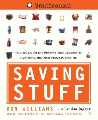 Saving Stuff: How to Care for and Preserve Your Collectibles, Heirlooms, and Other Prized Possessions by Don Williams (2005-06-02)