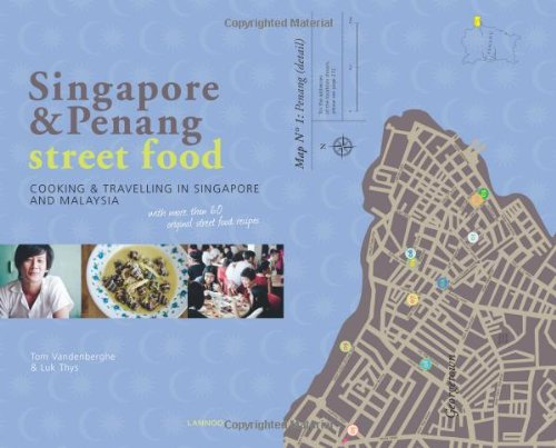 Singapore & Penang Street Food: Cooking and Travelling in Singapore and Malasia by Tom Vandenberghe