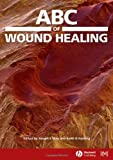 ABC of Wound Healing (ABC Series)