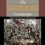 The Shiloh Campaign : Civil War Campaigns in the Heartland | Steven E. Woodworth (editor),Charles D. Grear,Gary D. Joiner,Timothy B. Smith,Brooks D. Simpson,Alex Mendoza,Grady McWhiney,John R. Lundberg