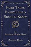 Fairy Tales Every Child Should Know (Classic Reprint)