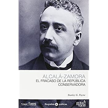 NICETO ALCALÁ-ZAMORA, EL FRACASO DE LA REPÚBLICA CONSERVADORA (BIOGRAFÍAS POLÍTICAS  (GOTA A GOTA))