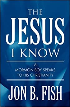 Book The Jesus I Know: A Mormon Boy Speaks To His Christianity