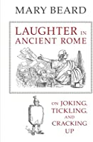 Laughter In Ancient Rome: On Joking Tickling And