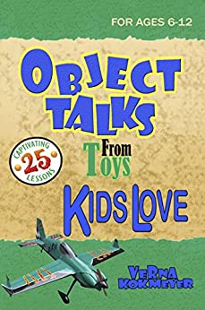 Object Lessons from Toys Kids Love (Object Lessons for Children) by [Kokmeyer, Verna]