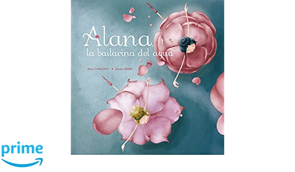 Alana, la bailarina del agua (Spanish Edition): Alice Cardoso, Sandra Serra: 9788491451785: Amazon.com: Books