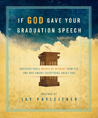 If God Gave Your Graduation Speech: Unforgettable Words of Wisdom from the One Who Knows Everything About You (Inspired Gifts Series) pdf epub