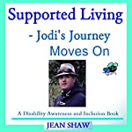 Supported Living - Jodi's Journey Moves On: A Disability Awareness and Inclusion Book | Jean Shaw