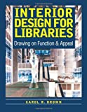 Interior Design for Libraries : Drawing on Function and Appeal, Brown, Carol R., 0838908292