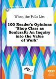 img - for When the Polls Lie: 100 Reader's Opinions Shop Class as Soulcraft: An Inquiry Into the Value of Work book / textbook / text book