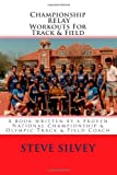 Championship Relay Workouts for Track and Field, Steve Silvey, 1481818171