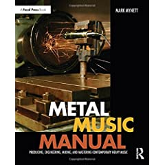 Metal Music Manual: Producing, Engineering, Mixing, and Mastering Contemporary Heavy Music from Focal Press