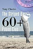 The Striped Bass 60+ Pound Club, Tony Checko, 0595454968