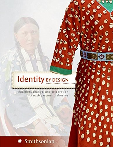 Identity by Design: Tradition, Change, and Celebration in Native Women's Dresses (National Costume)