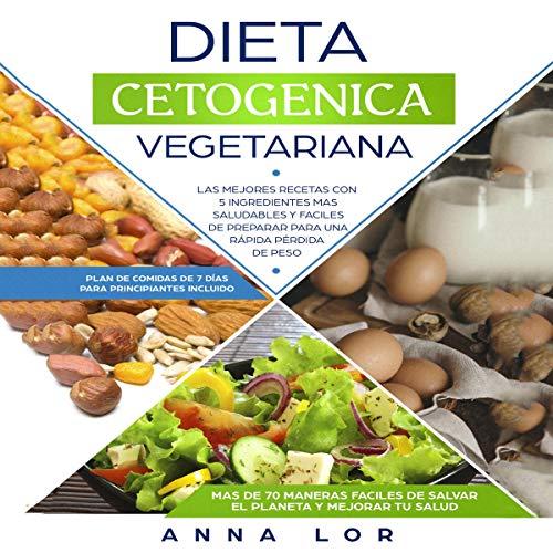 Dieta Cetogenica Vegetariana [Keto Vegetarian Cookbook]: Las mejores Recetas con 5 Ingredientes Mas Saludables y Fáciles de Preparar para una Rápida Pérdida de peso. by Anna Lor