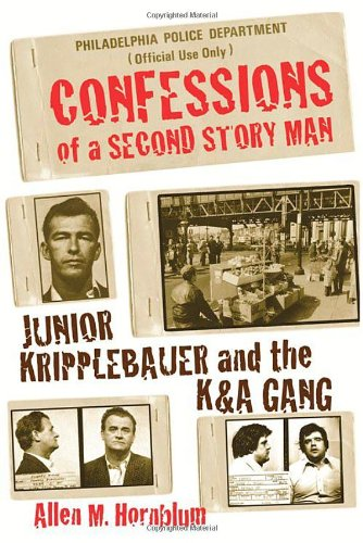 Confessions of a Second Story Man: Junior Kripplebauer and the K & A Gang pdf epub