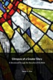 Glimpses of a Greater Glory: A Devotional through the Storyline of the Bible