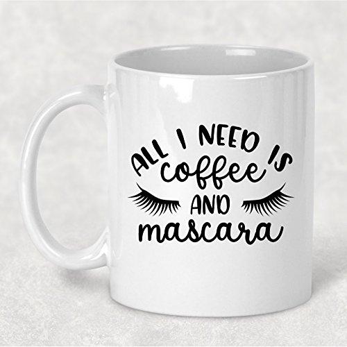 All I Need is Coffee and Mascara Mug, Funny Coffee Cup, 11 oz.