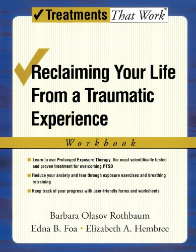 Reclaiming Your Life from a Traumatic Experience: A Prolonged Exposure Treatment Program (Treatments That ()