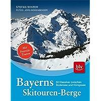 Bayerns Skitourenberge: 50 Klassiker zwischen Bodensee und Königssee