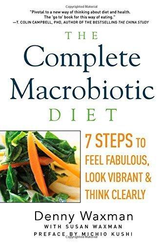By Denny Waxman - The Complete Macrobiotic Diet: 7 Steps to Feel Fabulous, Look Vib (2015-02-01) [Paperback]