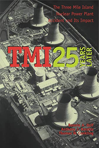 TMI 25 Years Later: The Three Mile Island Nuclear Power Plant Accident and Its Impact (Three Mile Island Pennsylvania Nuclear Power Disaster)