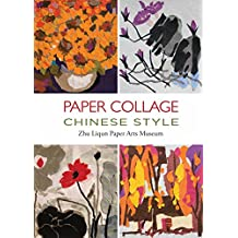 Paper Collage Chinese Style: To Explore the New Ways of Paper Crafts