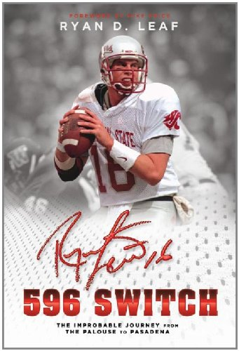 596 Switch: The Improbable Journey From The Palouse to Pasadena (Ryan Leaf)