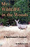 My WildLIFE in the Woods, Bobby D. Lewis, 1604161450