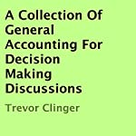 A Collection of General Accounting for Decision Making Discussions | Trevor Clinger