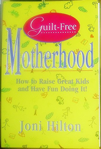 Guilt-Free Motherhood: How to Raise Great Kids & Have Fun Doing It ()