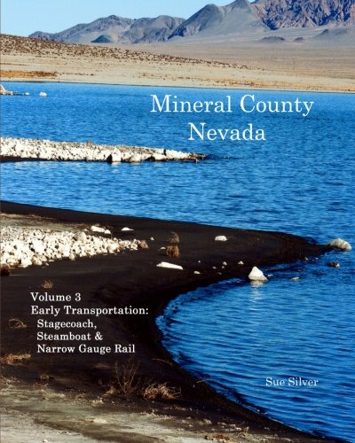 Mineral County Nevada: Early Transportation: Stagecoach, Steamboat & Narrow Gauge Rail