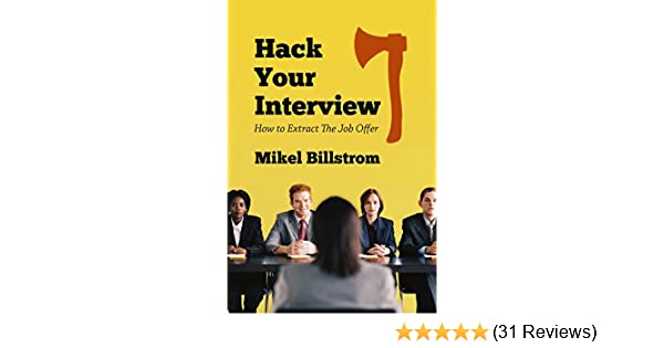 Amazon.com: Hack Your Interview: How To Extract The Job Offer EBook: Mikel  Billstrom: Kindle Store