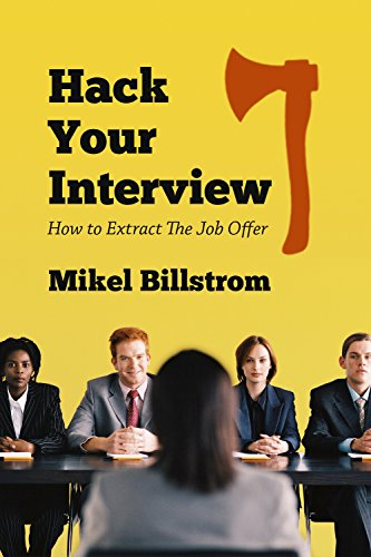 Attractive Hack Your Interview: How To Extract The Job Offer By [Billstrom, Mikel]