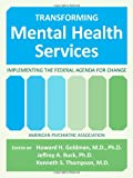Transforming Mental Health Services : Implementing the Federal Agenda for Change, , 0890424551