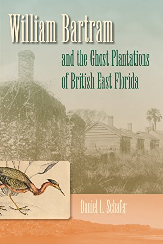 William Bartram and the Ghost Plantations of British East Florida