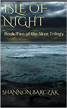Isle of Night: Book Two of the Skye Trilogy by [Barczak, Shannon]