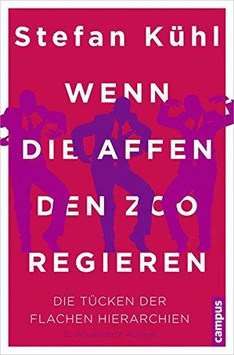 Wenn die Affen den Zoo regieren: Die Tücken der flachen Hierarchien Broschiert – 11. Mai 2015 Stefan Kühl Campus Verlag 3593502933 Betriebswirtschaft
