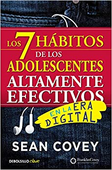 Los 7 Hábitos De Los Adolescentes Altamente Efectivos En La Era Digital: La Mejor Guía Práctica Para Que Los Jóvenes Alcancen El Éxito por Sean Covey epub