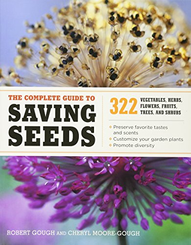 The Complete Guide To Saving Seeds 322 Vegetables, Herbs, Fruits, Flowers, Trees, And Shrubs [Gough, Robert] (Tapa Blanda)
