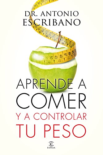 Aprende a comer y a controlar tu peso de Dr. Antonio Escribano