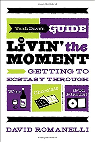 Yeah Daves Guide to Livin the Moment: Getting to Ecstasy ...