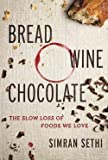 Simran Sethi: Bread, Wine, Chocolate : The Slow Loss of Foods We Love (Hardcover); 2015 Edition